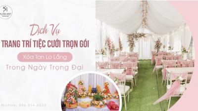 Những lợi ích của dịch vụ trang trí tiệc cưới trọn gói giúp bạn xóa bỏ lo lắng trong ngày trọng đại